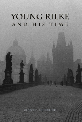 Young Rilke and His Time - Schoolfield, George C, Professor