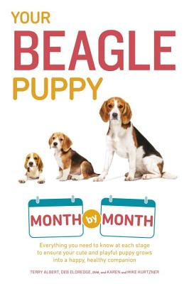 Your Beagle Puppy Month by Month: Everything You Need to Know at Each State to Ensure Your Cute and Playful Puppy - Albert, Terry