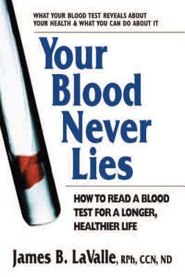 Your Blood Never Lies: How to Read a Blood Test for a Longer, Healthier Life - Lavalle, James B