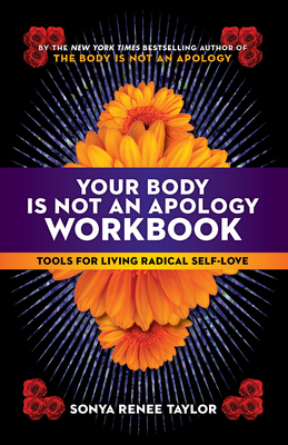 Your Body Is Not an Apology Workbook: Tools for Living Radical Self-Love - Taylor, Sonya Renee