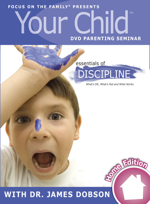 Your Child DVD Parenting Seminar: Essentials of Discipline - Focus on the Family, and Dobson, James C, Dr., PH.D.