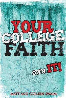 Your College Faith: Own It! - Swaim, Matt, and Swaim, Colleen