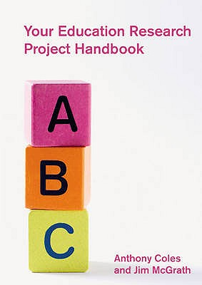 Your Education Research Project Handbook: Your Personal Tutor - Coles, Anthony, and McGrath, Jim