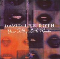Your Filthy Little Mouth - David Lee Roth