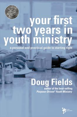 Your First Two Years in Youth Ministry: A Personal and Practical Guide to Starting Right - Fields, Doug