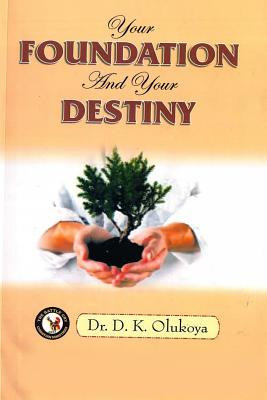 Your Foundation and Your Destiny - Olukoya, Dr D K