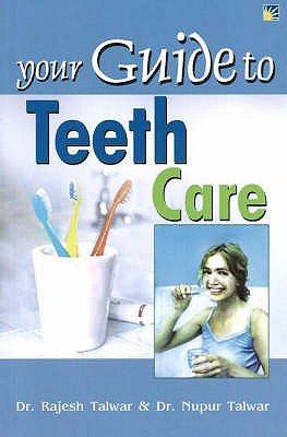 Your Guide to Teeth Care - Talwar, Dr. Rajesh, and Talwar, Dr. Nupur
