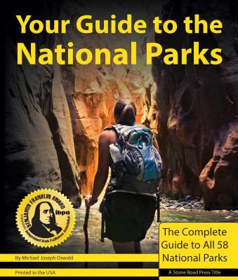 Your Guide to the National Parks: The Complete Guide to All 58 National Parks - Oswald, Michael Joseph