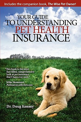 Your Guide to Understanding Pet Health Insurance - Kenney, Dr Doug, and Kenney, Doug