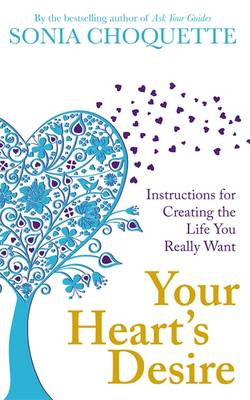 Your Heart's Desire: Instructions for Creating the Life You Really Want - Choquette, Sonia