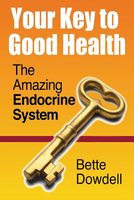 Your Key to Good Health: The Amazing Endocrine System - Dowdell, Bette