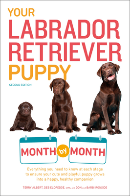 Your Labrador Retriever Puppy Month by Month, 2nd Edition: Everything You Need to Know at Each Stage of Development - Albert, Terry, and Eldredge, Debra, DVM