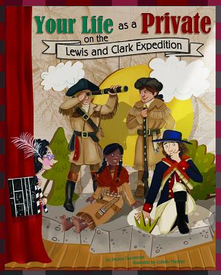 Your Life as a Private on the Lewis and Clark Expedition - Gunderson, Jessica