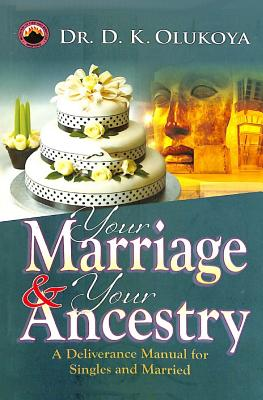 Your Marriage and Your Ancestry - Olukoya, Dr D K