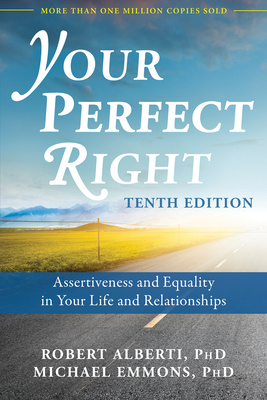 Your Perfect Right: Assertiveness and Equality in Your Life and Relationships - Alberti, Robert, PhD, and Emmons, Michael, PhD