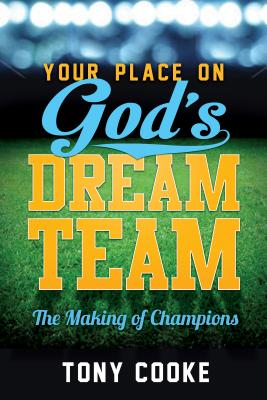 Your Place on God's Dream Team: The Making of Champions - Cooke, Tony