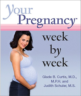 Your Pregnancy Week by Week - Curtis, Glade B, Dr., M.D., and Schuler, Judith, M.S.