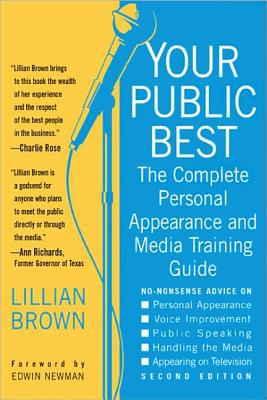 Your Public Best, Second Edition: The Complete Guide to Making Successful Public Appearances in the Meeting Room, on the Platform, and on TV - Brown, Lillian, and Newman, Edwin