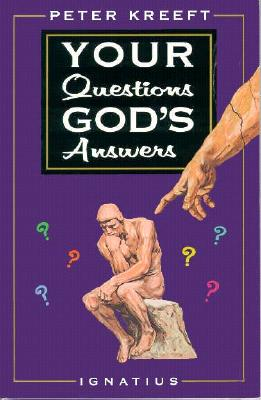 Your Questions, God's Answers - Kreeft, Peter