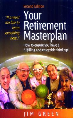 Your Retirement Masterplan: How to Ensure You Have a Fulfilling and Enjoyable Third Age - Green, Jim