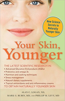 Your Skin, Younger: New Science Secrets to Naturally Younger Skin - Logan, Alan, and Levy, Phillip, and Rubin, Mark