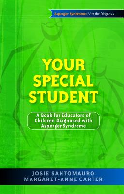 Your Special Student: A Book for Educators of Children Diagnosed with Asperger Syndrome - Santomauro, Josie, and Carter, Margaret-Anne, and Marino, Carla (Illustrator)