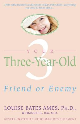 Your Three-Year-Old: Friend or Enemy - Ames, Louise Bates, and Ilg, Frances L