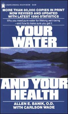 Your Water and Your Health - Banil, Allen E, and Banik, Allen E, and Wade, Carlson