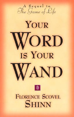 Your Word is Your Wand: A Sequel to the Game of Life and How to Play It - Scovel-Shinn, Florence, and Shinn, Florence Scovel