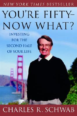 You're Fifty-Now What?: Investing for the Second Half of Your Life - Schwab, Charles R