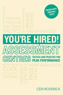 You're Hired! Assessment Centres: Essential Advice for Peak Performance - Roderick, Ceri
