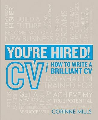 You're Hired! CV: How to Write a Brilliant CV - Mills, Corinne