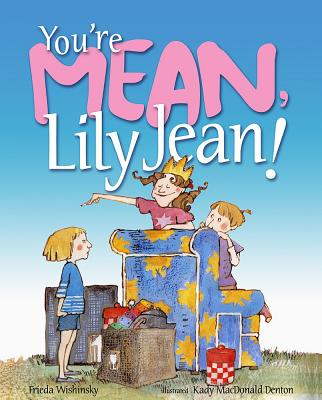 You're Mean, Lily Jean! - Wishinsky, Frieda