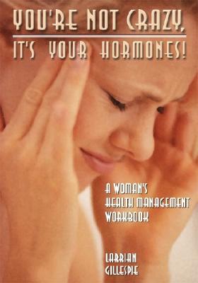 You're Not Crazy It's Your Hormones: The Hormone Diva's Workbook - Gillespie, Larrian M