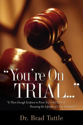 You're on Trial. - Tuttle, Brad, Mr.