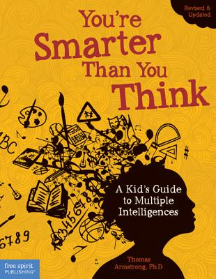 You're Smarter Than You Think: A Kid's Guide to Multiple Intelligences - Armstrong, Thomas