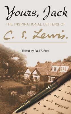Yours, Jack: The Inspirational Letters of C. S. Lewis - Lewis, C. S., and Ford, Paul F. (Editor)
