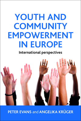 Youth and community empowerment in Europe: International perspectives - Kruger, Angelika, and Evans, Peter