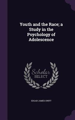 Youth and the Race; A Study in the Psychology of Adolescence - Swift, Edgar James