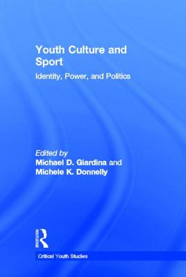 Youth Culture and Sport: Identity, Power, and Politics - Giardina, Michael D (Editor), and Donnelly, Michele K (Editor)