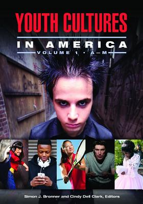 Youth Cultures in America [2 volumes] - Bronner, Simon J. (Editor), and Clark, Cindy Dell (Editor)
