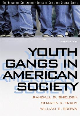 Youth Gangs in American Society - Sheldon, Randall G, and Tracy, Sharon K, and Brown, William B