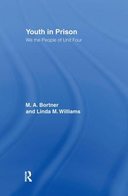 Youth in Prison: We the People of Unit Four - Bortner, M A, and Williams, Linda