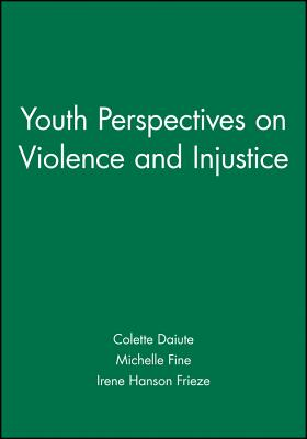 Youth Perspectives on Violence and Injustice - Fine, Michelle (Editor), and Frieze, Irene Hanson (Editor), and Daiute, Colette (Editor)