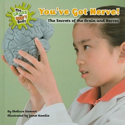 You've Got Nerve!: The Secrets of the Brain and Nerves - Stewart, Melissa