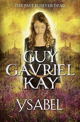 Ysabel - Kay, Guy Gavriel