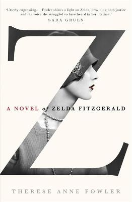 Z a Novel of Zelda Fitzgerald - Fowler, Therese Anne