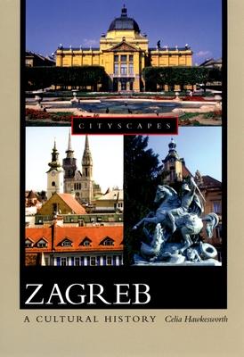 Zagreb: A Cultural History - Hawkesworth, Celia
