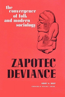 Zapotec Deviance: The Convergence of Folk and Modern Sociology - Selby, Henry A