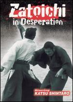 Zatoichi in Desperation - Shintaro Katsu